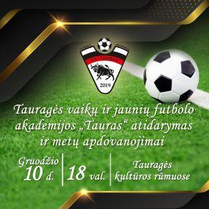 Tauragės vaikų ir jaunių futbolo akademijos atidarymas ir metų apdovanojimai 2019 12 10 d. 18 val. Kultūros namuose